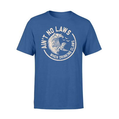 Aint no laws when drinking claws - Standard T-shirt - S / Royal