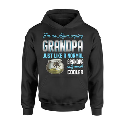 Aquascaping Grandpa Just Like A Normal Only Much Cooler Gift For Father Papa - Standard Hoodie - M / Black