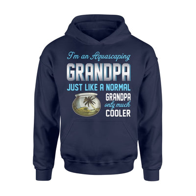 Aquascaping Grandpa Just Like A Normal Only Much Cooler Gift For Father Papa - Standard Hoodie - M / Navy