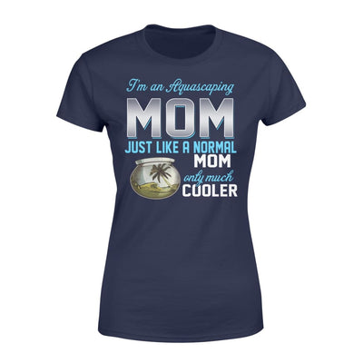 Aquascaping Mom Just Like A Normal Only Much Cooler Gift For Mother Mama - Standard Womens T-shirt - XS / Navy