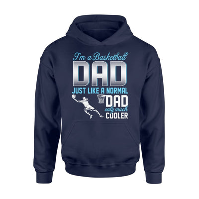 Basketball Dad Just Like A Normal Only Much Cooler Gift For Father Papa - Standard Hoodie - M / Navy