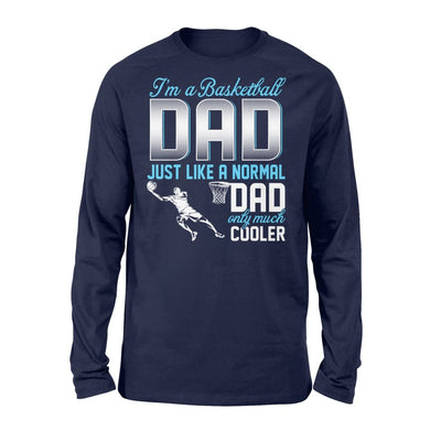 Basketball Dad Just Like A Normal Only Much Cooler Gift For Father Papa - Standard Long Sleeve - S / Navy