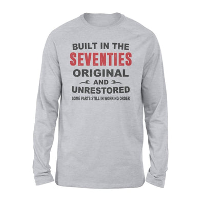 Built In The Seventies Original And Unrestored 70s Funny Birthday Gift - Standard Long Sleeve - S / Grey