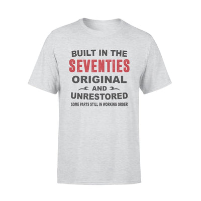 Built In The Seventies Original And Unrestored 70s Funny Birthday Gift - Standard Tee - S / Grey