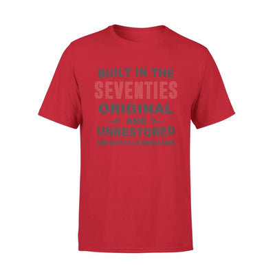 Built In The Seventies Original And Unrestored 70s Funny Birthday Gift - Standard Tee - S / Red