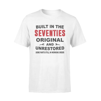 Built In The Seventies Original And Unrestored 70s Funny Birthday Gift - Standard Tee - S / White