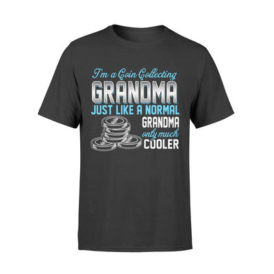 Coin Collecting Grandma Just Like A Normal Only Much Cooler Gift For Mother Mama - Standard T-shirt - S / Black