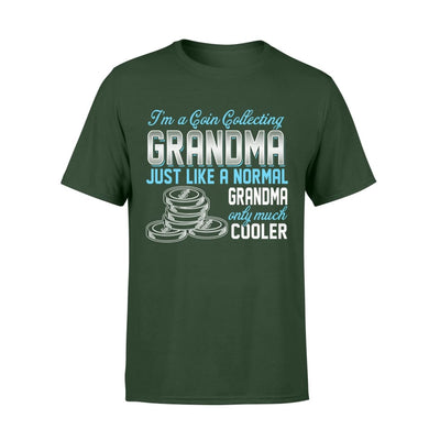 Coin Collecting Grandma Just Like A Normal Only Much Cooler Gift For Mother Mama - Standard T-shirt - S / Forest