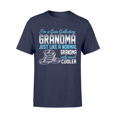 Coin Collecting Grandma Just Like A Normal Only Much Cooler Gift For Mother Mama - Standard T-shirt - S / Navy