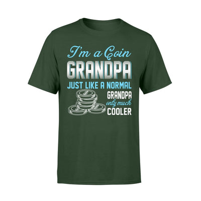 Coin Collecting Grandpa Just Like A Normal Only Much Cooler Gift For Father Papa - Standard T-shirt - S / Forest