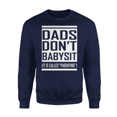 Dads Dont Babysit It is Called Parenting Funny Gift for Dad Fathers Day - Standard Fleece Sweatshirt - S / Navy