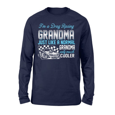 Drag Racing Grandma Just Like A Normal Only Much Cooler Gift For Mother Mama - Standard Long Sleeve - S / Navy