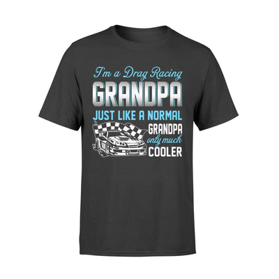 Drag Racing Grandpa Just Like A Normal Only Much Cooler Gift For Father Papa - Standard T-shirt - S / Black