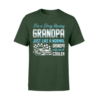 Drag Racing Grandpa Just Like A Normal Only Much Cooler Gift For Father Papa - Standard T-shirt - S / Forest