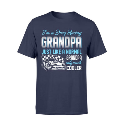 Drag Racing Grandpa Just Like A Normal Only Much Cooler Gift For Father Papa - Standard T-shirt - S / Navy