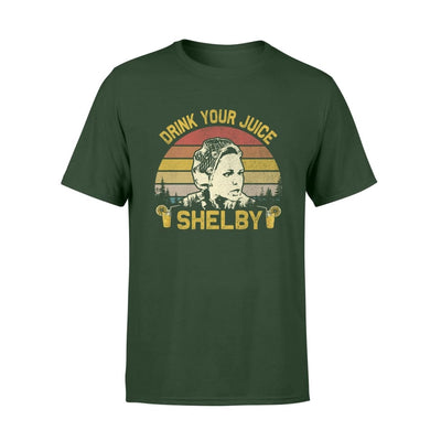 Drink Your Juice Shelby - You Need To Calm The Fck Down Funny Saying - Standard T-shirt - S / Forest