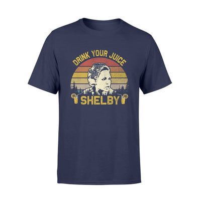 Drink Your Juice Shelby - You Need To Calm The Fck Down Funny Saying - Standard T-shirt - S / Navy