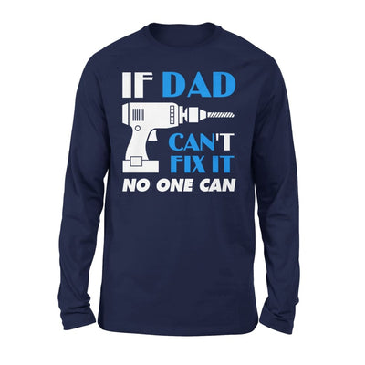 Fathers Day Gift For Dad If Can Fix No One - Standard Long Sleeve - S / Navy