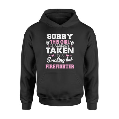 Firefighter - Gift for Girlfriend Wife or Lover - Sorry This Girl Is Already Taken By Smokin Hot - Standard Hoodie - M / Black