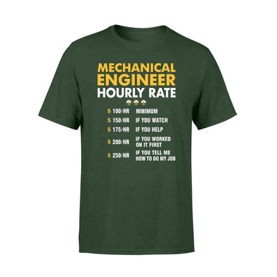 Funny Mechanical Engineer Hourly Rate Job If You Tell Me How To Do My - Standard T-shirt - S / Forest