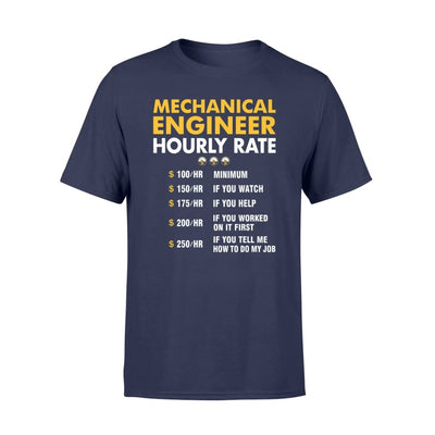 Funny Mechanical Engineer Hourly Rate Job If You Tell Me How To Do My - Standard T-shirt - S / Navy