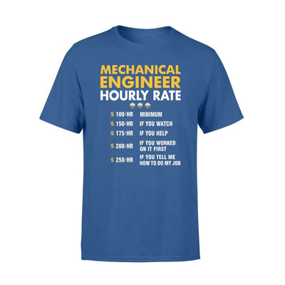 Funny Mechanical Engineer Hourly Rate Job If You Tell Me How To Do My - Standard T-shirt - S / Royal