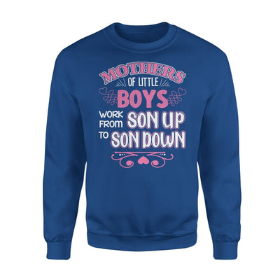 Funny Mom Quote - Mothers Of Little Boys Work From Son Up Til Down - Standard Fleece Sweatshirt - S / Royal
