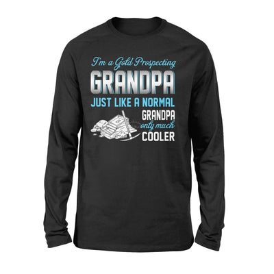 Gold Prospecting Grandpa Just Like A Normal Only Much Cooler Gift For Father Papa - Standard Long Sleeve - S / Black