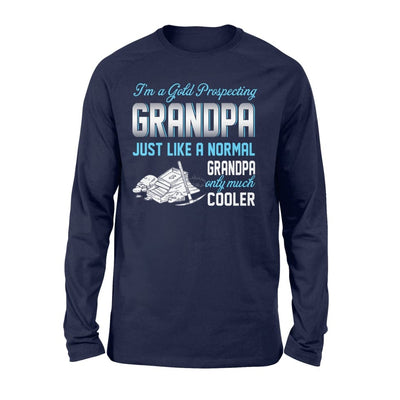 Gold Prospecting Grandpa Just Like A Normal Only Much Cooler Gift For Father Papa - Standard Long Sleeve - S / Navy