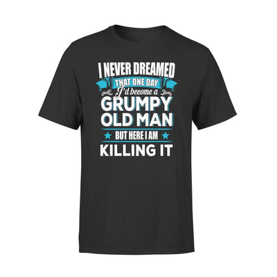 Grumpy Old Man Gift I Never Dreamed Become But Here Im Killing It - Premium Tee - XS / Black