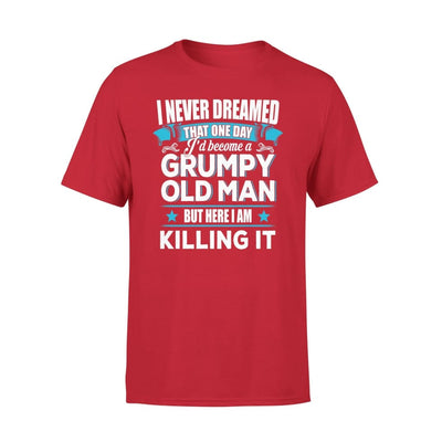 Grumpy Old Man Gift I Never Dreamed Become But Here Im Killing It - Premium Tee - XS / Red