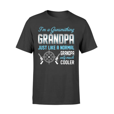Gunsmithing Grandpa Just Like A Normal Only Much Cooler Gift For Father Papa - Standard T-shirt - S / Black