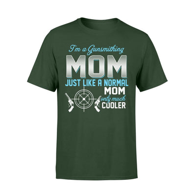 Gunsmithing Mom Just Like A Normal Only Much Cooler Gift For Mother Mama - Standard T-shirt - S / Forest