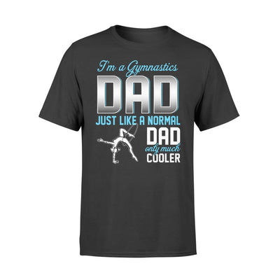 Gymnastics Dad Just Like A Normal Only Much Cooler Gift For Father Papa - Standard T-shirt - S / Black