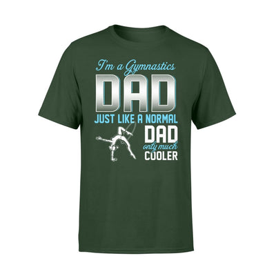 Gymnastics Dad Just Like A Normal Only Much Cooler Gift For Father Papa - Standard T-shirt - S / Forest