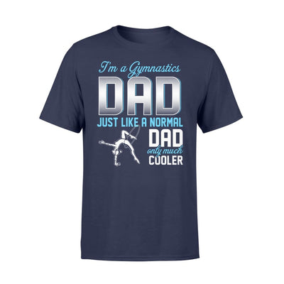 Gymnastics Dad Just Like A Normal Only Much Cooler Gift For Father Papa - Standard T-shirt - S / Navy