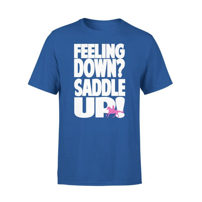 Horse Lover Gift Feeling Down Saddle Up - Standard Tee - S / Royal