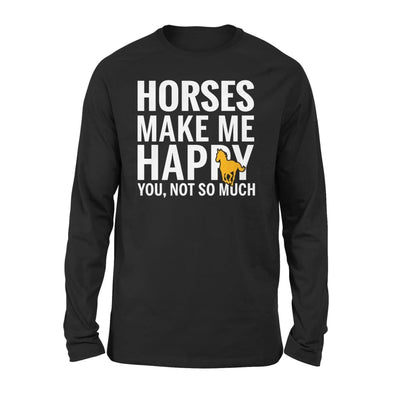 Horses Make Me Happy You Not So Much - Standard Long Sleeve - S / Black