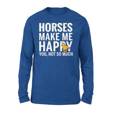 Horses Make Me Happy You Not So Much - Standard Long Sleeve - S / Royal