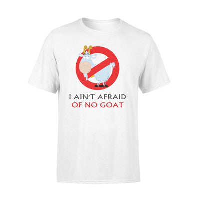 I Aint Afraid Of No Goat Funny Saying - Standard Tee - S / White