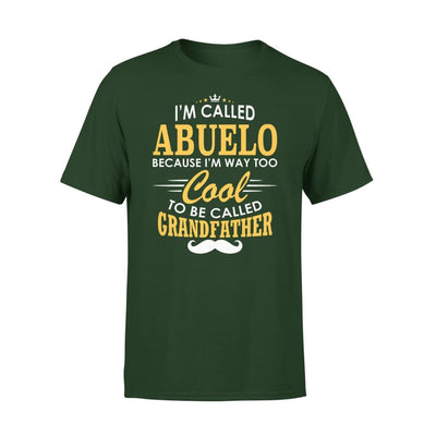 I am Called Abuelo Because Way Too Cool To Be Grandfather - Premium Tee - XS / Forest