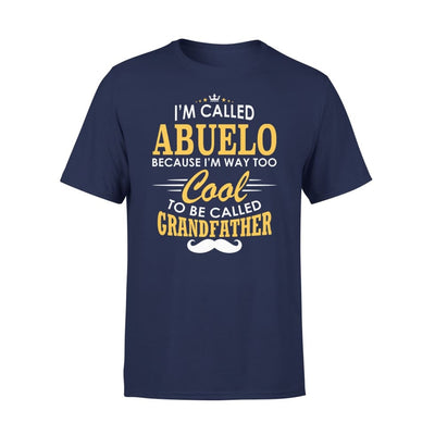 I am Called Abuelo Because Way Too Cool To Be Grandfather - Premium Tee - XS / Navy