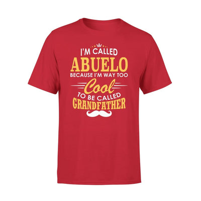 I am Called Abuelo Because Way Too Cool To Be Grandfather - Premium Tee - XS / Red