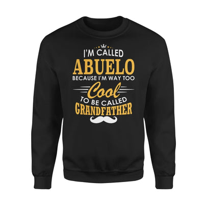 I am Called Abuelo Because Way Too Cool To Be Grandfather - Standard Fleece Sweatshirt - S / Black