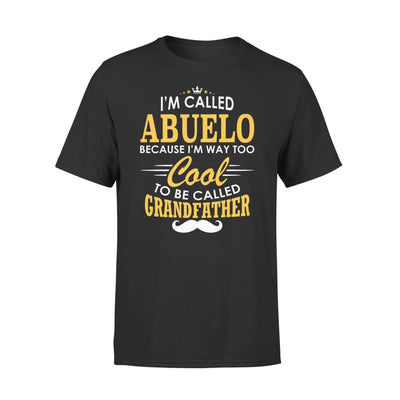 I am Called Abuelo Because Way Too Cool To Be Grandfather - Standard Tee - S / Black