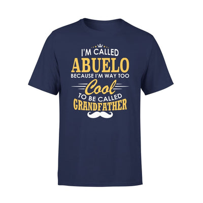 I am Called Abuelo Because Way Too Cool To Be Grandfather - Standard Tee - S / Navy