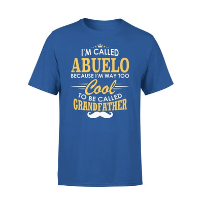 I am Called Abuelo Because Way Too Cool To Be Grandfather - Standard Tee - S / Royal