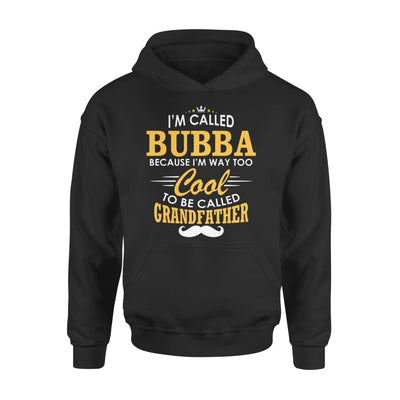 I am Called Bubba Because Way Too Cool To Be Grandfather - Standard Hoodie - S / Black