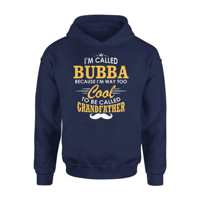 I am Called Bubba Because Way Too Cool To Be Grandfather - Standard Hoodie - S / Navy