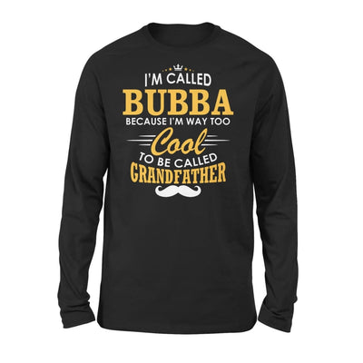 I am Called Bubba Because Way Too Cool To Be Grandfather - Standard Long Sleeve - S / Black